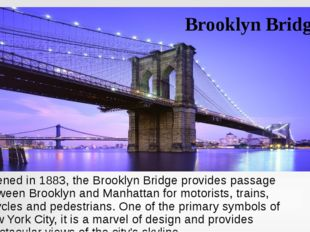 Brooklyn Bridge Opened in 1883, the Brooklyn Bridge provides passage between