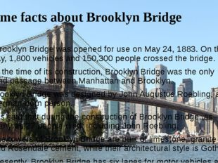 Some facts about Brooklyn Bridge Brooklyn Bridge was opened for use on May 24