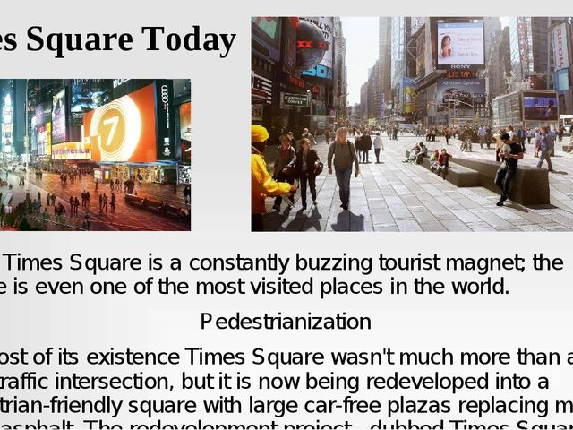 Times Square Today Today Times Square is a constantly buzzing tourist magnet;...