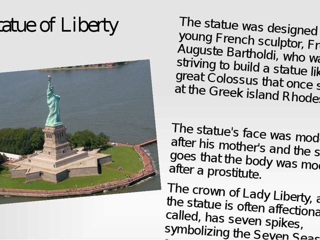 Statue of Liberty The statue was designed by a young French sculptor, Frédér...