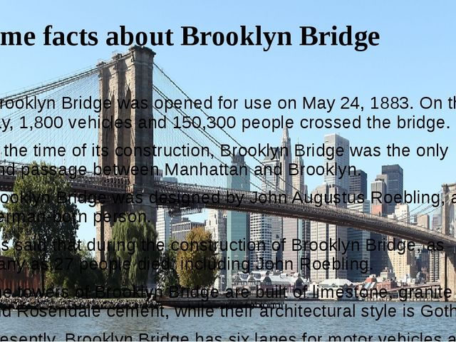 Some facts about Brooklyn Bridge Brooklyn Bridge was opened for use on May 24...