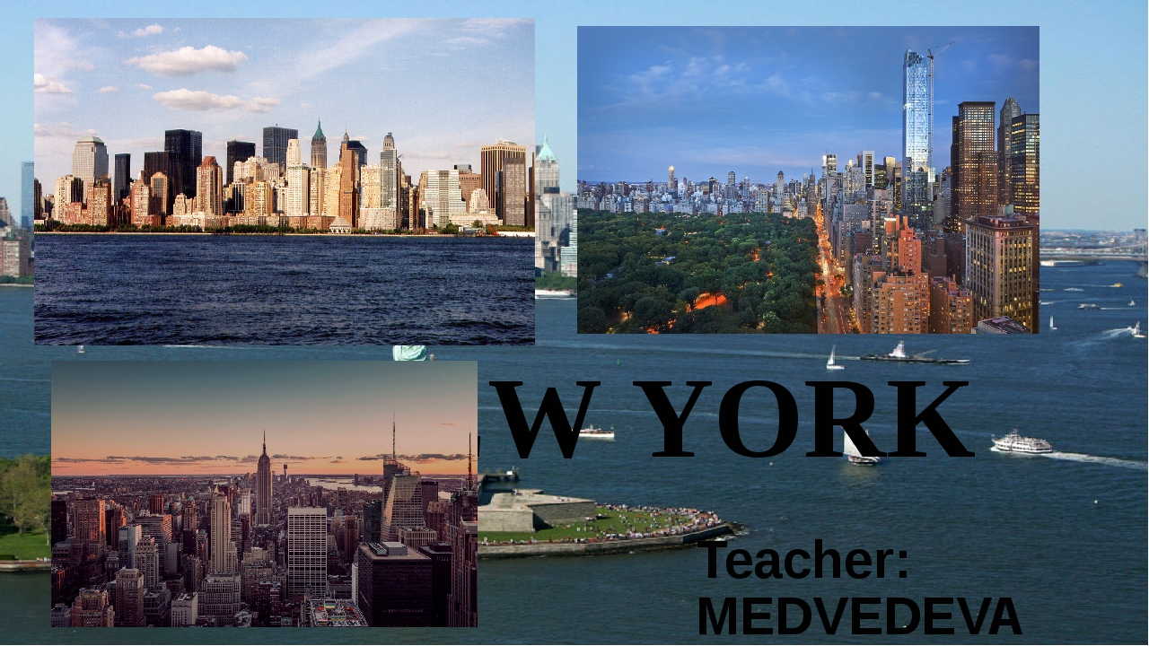 NEW YORK Teacher: MEDVEDEVA O.V.