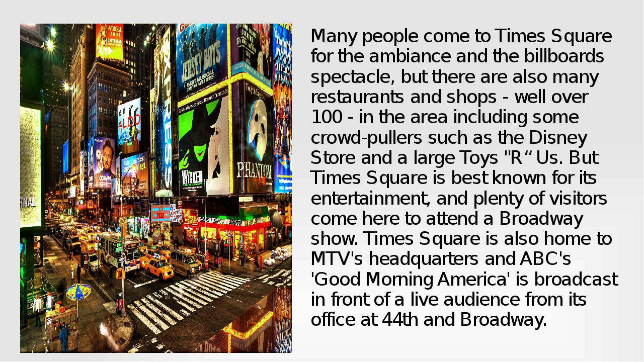 Many people come to Times Square for the ambiance and the billboards spectacl...