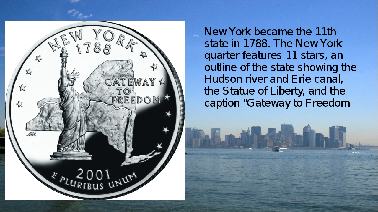 New York became the 11th state in 1788. The New York quarter features 11 star...