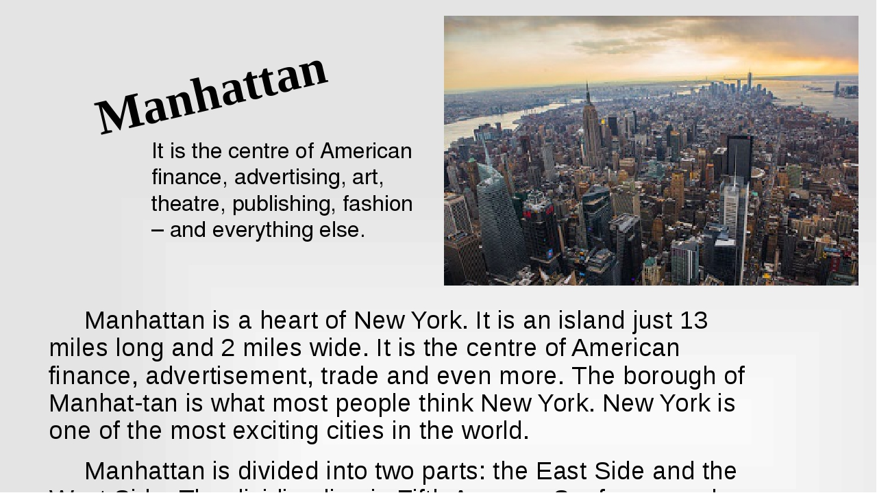 Manhattan is a heart of New York. It is an island just 13 miles long and 2 m...
