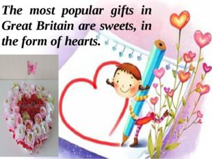 The most popular gifts in Great Britain are sweets, in the form of hearts.