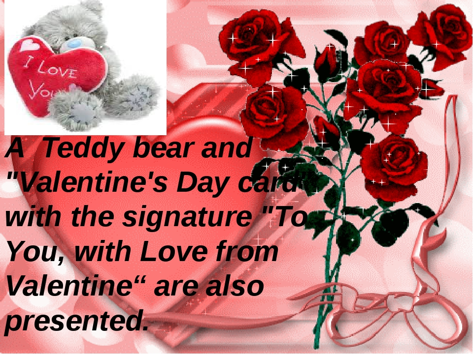 "A Teddy bear and ""Valentine's Day card"" with the signature ""To You, with Love..."