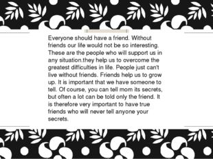 Everyone should have a friend. Without friends our life would not be so inte