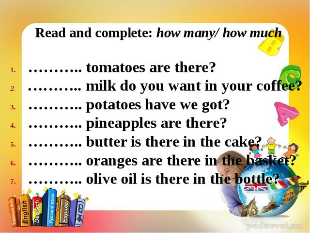 Read and complete: how many/ how much ……….. tomatoes are there? ……….. milk d...