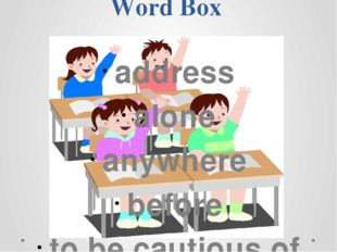Word Box address alone anywhere before to be cautious of to care about to che