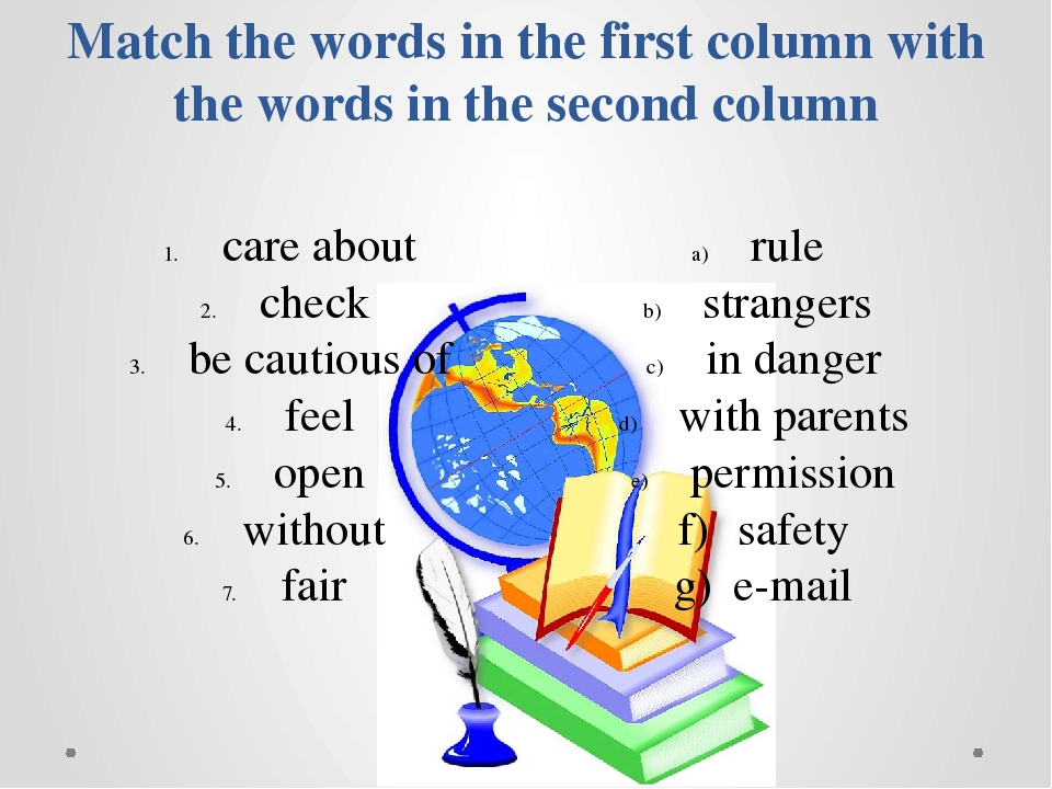 Match the words in the first column with the words in the second column care...