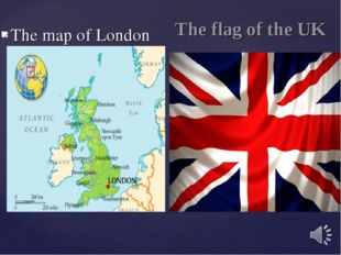The flag of the UK The map of London