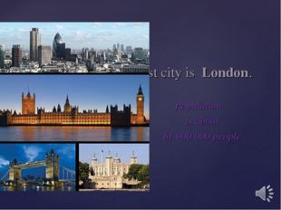 The Capital and the largest city is London. Population is about 61 000 000 p