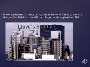 Lloyd's Building one of the largest insurance companies in the world. The st