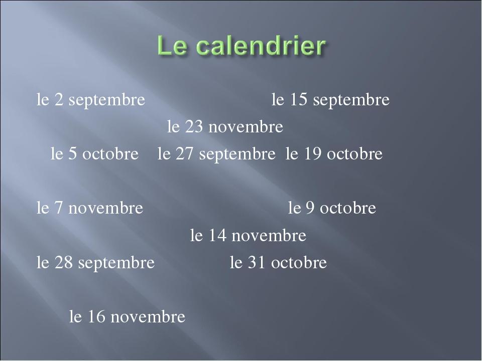 le 2 septembre le 15 septembre le 23 novembre le 5 octobre le 27 septembre le...