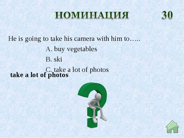 take a lot of photos He is going to take his camera with him to….. A. buy ve...