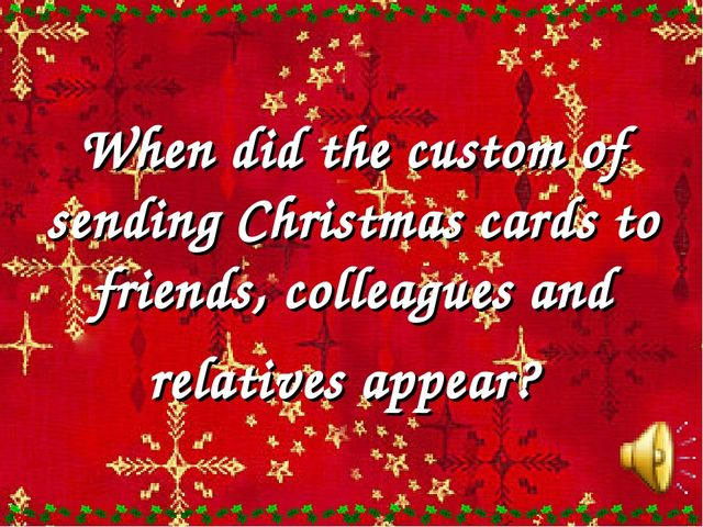 When did the custom of sending Christmas cards to friends, colleagues and rel...