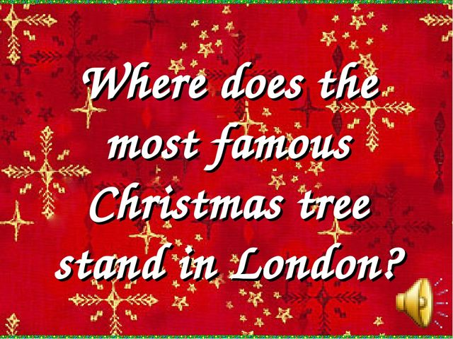 Where does the most famous Christmas tree stand in London?