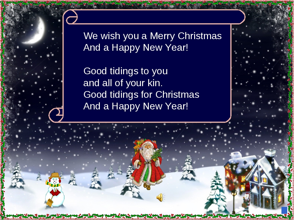 We wish you a Merry Christmas And a Happy New Year! Good tidings to you and a...