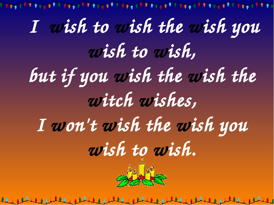 I  wish to wish the wish you wish to wish, but if you wish the wish the witc...