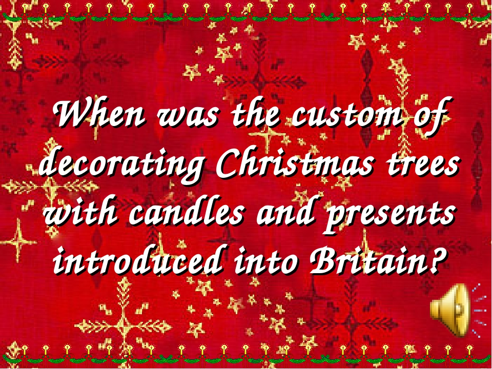 When was the custom of decorating Christmas trees with candles and presents i...