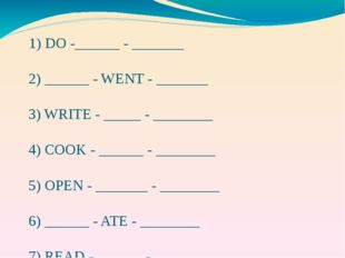 1) DO -______ - _______ 2) ______ - WENT - _______ 3) WRITE - _____ - ______