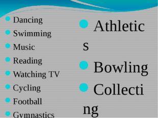 Dancing Swimming Music Reading Watching TV Cycling Football Gymnastics Athlet