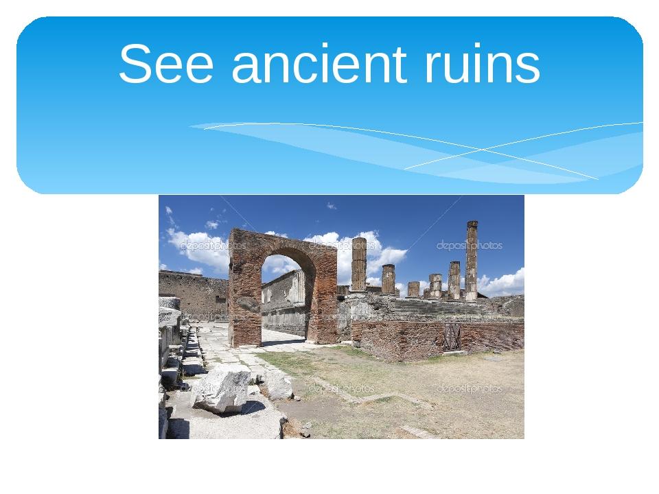 See ancient ruins