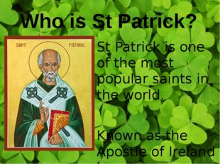St Patrick is one of the most popular saints in the world. Known as the Apost