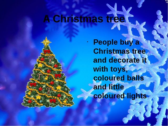 A Christmas tree People buy a Christmas tree and decorate it with toys, colou...