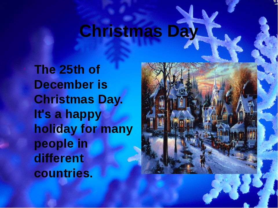 Christmas Day The 25th of December is Christmas Day. It's a happy holiday for...