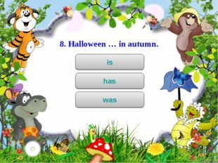8. Halloween … in autumn. is has was