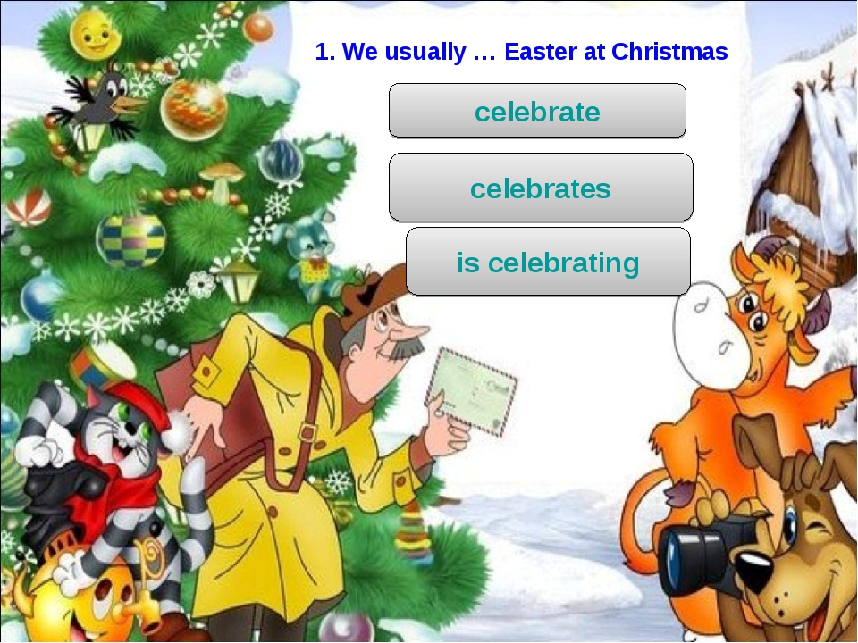 1. We usually … Easter at Christmas celebrate celebrates is celebrating
