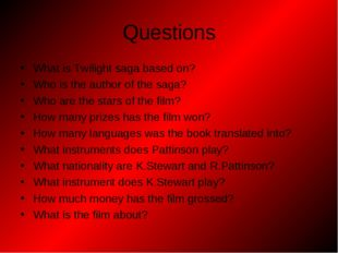 Questions What is Twilight saga based on? Who is the author of the saga? Who