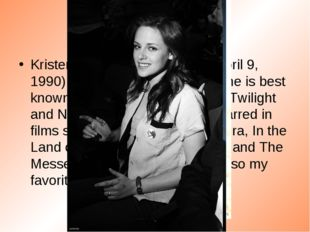 Early life Kristen Jaymes Stewart (born April 9, 1990) is an American actress