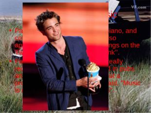 Pattinson and music Pattinson plays the guitar and piano, and composes his ow