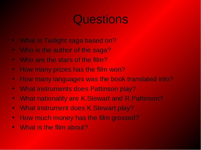 Questions What is Twilight saga based on? Who is the author of the saga? Who...