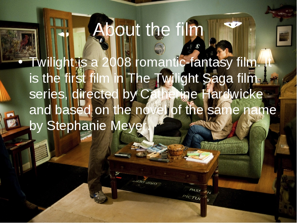 About the film Twilight is a 2008 romantic-fantasy film. It is the first film...