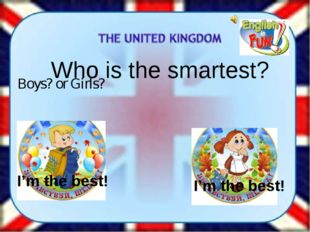 Boys? or Girls? Who is the smartest? I'm the best! I'm the best!
