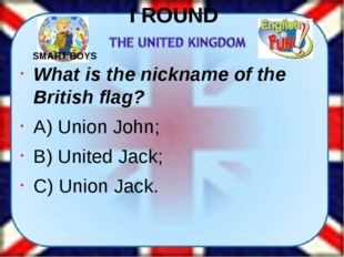 What is the nickname of the British flag? A) Union John; B) United Jack; C) U
