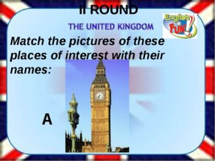 II ROUND Match the pictures of these places of interest with their names: A