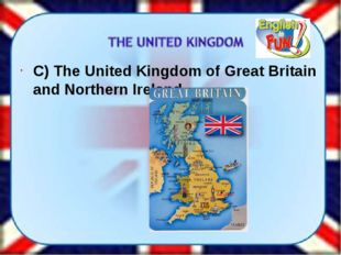C) The United Kingdom of Great Britain and Northern Ireland.