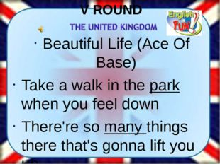 V ROUND Beautiful Life (Ace Of Base) Take a walk in the park when you feel do