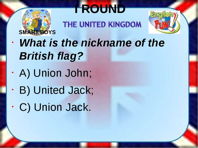What is the nickname of the British flag? A) Union John; B) United Jack; C) U...