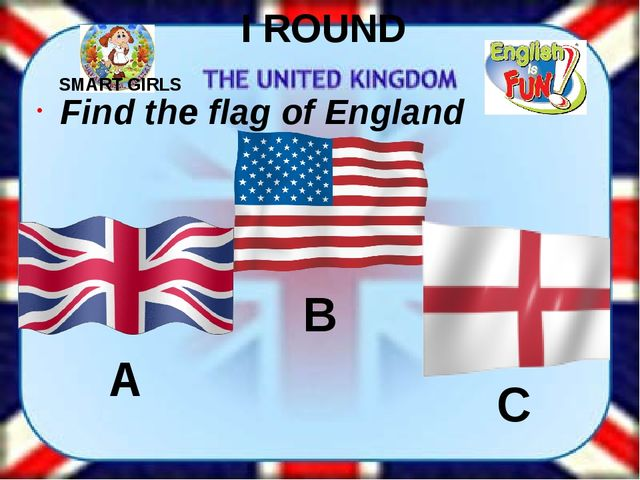 I ROUND Find the flag of England A B C SMART GIRLS
