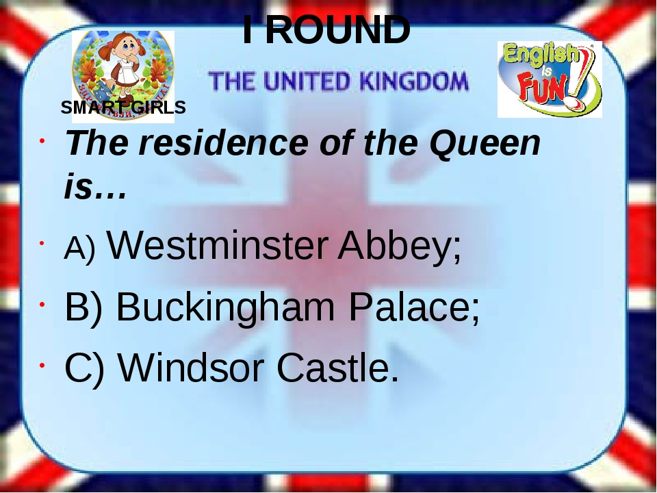I ROUND The residence of the Queen is… A) Westminster Abbey; B) Buckingham Pa...