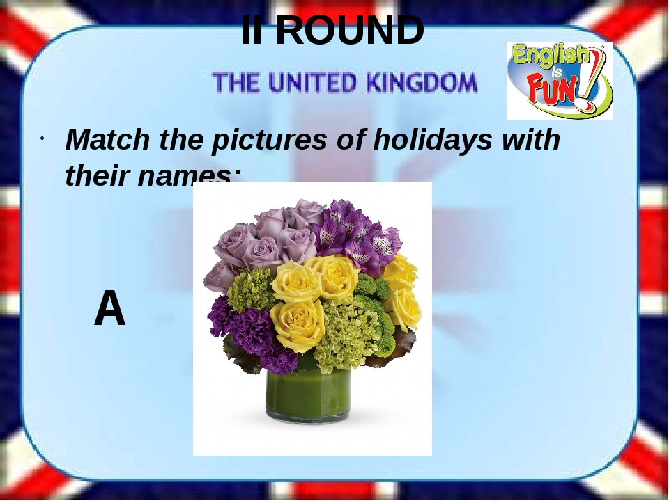 II ROUND Match the pictures of holidays with their names: A