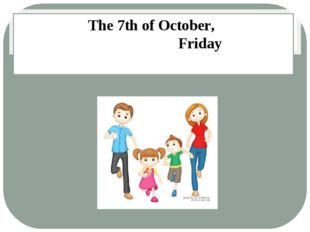 The 7th of October, 						Friday