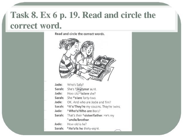 Task 8. Ex 6 p. 19. Read and circle the correct word.