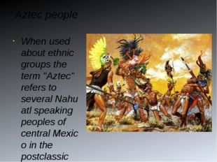"Aztec people When used about ethnic groups the term ""Aztec"" refers to several"